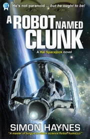 A Robot Named Clunk - Book 1 in the Hal Spacejock series ebook by Simon Haynes