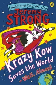 Krazy Kow Saves the World - Well, Almost ebook by Jeremy Strong,Nick Sharratt