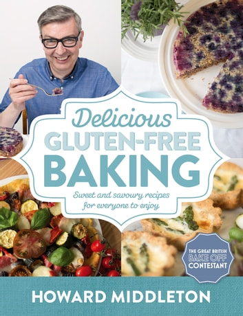 Delicious Gluten-Free Baking - Sweet and savoury recipes for everyone to enjoy ebook by Howard Middleton