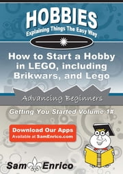 How to Start a Hobby in LEGO - including Brikwars - and Lego Mindstorms - How to Start a Hobby in LEGO - including Brikwars - and Lego Mindstorms ebook by Tiffiny Coffman
