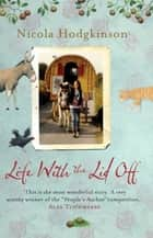 Life With The Lid Off ebook by Nicola Hodgkinson