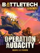 BattleTech Legends: Operation Audacity ebook by Blaine Lee Pardoe