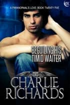Beguiling his Timid Waiter ebook by Charlie Richards