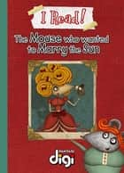 I Read! The Mouse who wanted to marry the Sun ebook by Margaret Labuschagne, Dale Blankenaar, Nico Meyer