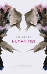 Health Humanities ebook by Paul Crawford,Brian Brown,Charley Baker,Victoria Tischler,Brian Abrams