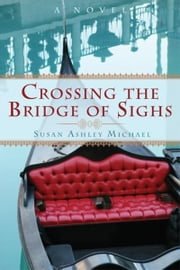 Crossing the Bridge of Sighs ebook by Susan Ashley Michael