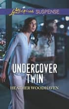 Undercover Twin ebook by Heather Woodhaven