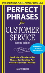 Perfect Phrases for Customer Service, Second Edition ebook by Robert Bacal