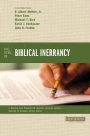 Five Views on Biblical Inerrancy ebook by R. Albert Mohler, Jr.,Peter  E. Enns,Michael F. Bird,Kevin J. Vanhoozer,John R. Franke,Stanley N. Gundry,James R.A. Merrick,Stephen M. Garrett