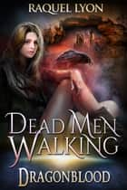 Dead Men Walking ebook by Raquel Lyon
