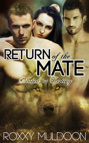 Return of the Mate - Mated by Destiny, #2 ebook by Roxxy Muldoon
