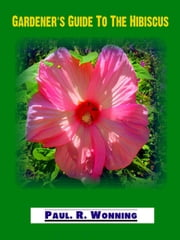 Gardener's Guide to The Hibiscus ebook by Paul R. Wonning
