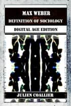 Max Weber - Definition of Sociology ebook by Julien Coallier