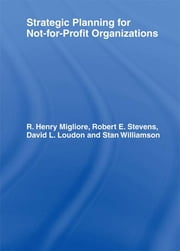 Strategic Planning for Not-for-Profit Organizations ebook by William Winston,Robert E Stevens,David L Loudon,R Henry Migliore,Stanley G Williamson