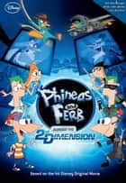 Phineas and Ferb: Across the 2nd Dimension ebook by Megan Bryant