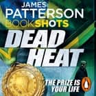 Dead Heat - BookShots luisterboek by James Patterson, Francois Correia