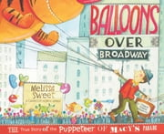 Balloons over Broadway - The True Story of the Puppeteer of Macy's Parade ebook by Melissa Sweet