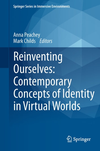 Reinventing Ourselves: Contemporary Concepts of Identity in Virtual Worlds ebook by