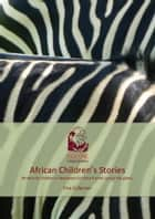 African Children's Stories - First Collection - Botswana ebook by Ducere Publishing
