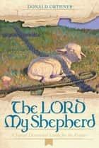 The LORD My Shepherd ebook by Donald Orthner