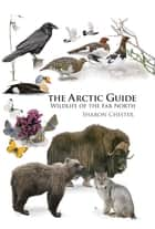 The Arctic Guide ebook by Sharon Chester