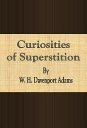 Curiosities of Superstition ebook by W. H. Davenport Adams