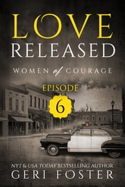 Love Released: Women of Courage, Episode Six ebook by Geri Foster