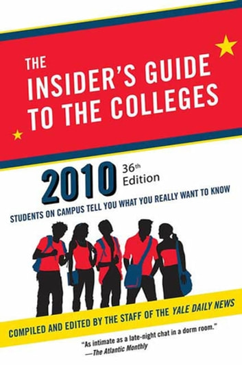 The Insider's Guide to the Colleges, 2010 - Students on Campus Tell You What You Really Want to Know ebook by Yale Daily News Staff