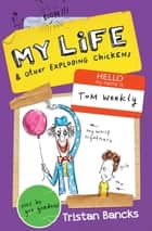 My Life and Other Exploding Chickens ebook by Tristan Bancks,Gus Gordon