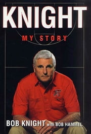 Knight - My Story ebook by Bob Knight,Bob Hammel