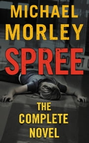 Spree - The Complete Novel ebook by Michael Morley
