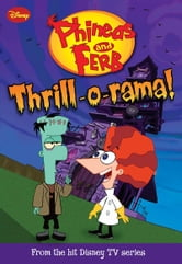 Phineas and Ferb: Thrill-o-rama! ebook by Kitty Richards