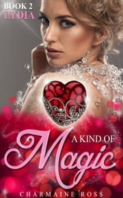 A Kind of Magic: Lydia's Story - Romance Novella ebook by Charmaine Ross