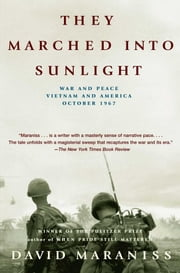 They Marched Into Sunlight - War and Peace Vietnam and America October 1967 ebook by David Maraniss