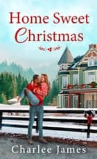 Home Sweet Christmas ebook by Charlee James