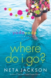 Where Do I Go? - A Yada Yada House of Hope Novel ebook by Neta Jackson