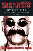 Insanity - My Mad Life eBook by Charles Bronson