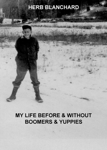 My Life Before & Without Boomers & Yuppies ebook by Herb Blanchard