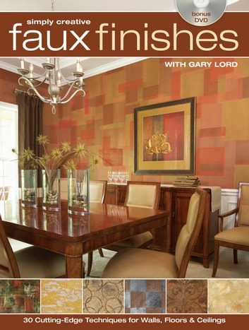 Simply Creative Faux Finishes with Gary Lord - 30 Cutting Edge Techniques for Walls, Floors and Ceilings ebook by Gary Lord