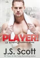 Player! - A Walker Brothers Novel ebook by J. S. Scott