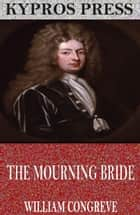 The Mourning Bride ebook by William Congreve