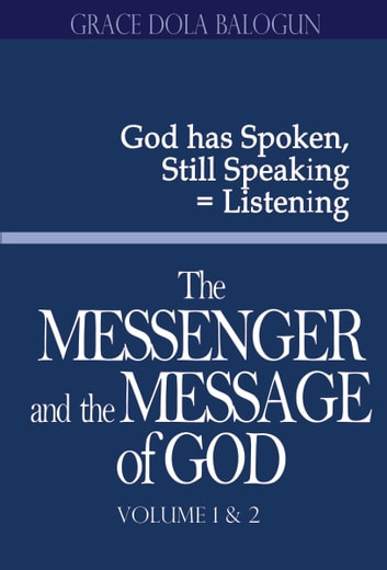 The Messenger and the Message of God volume 1 & 2 ebook by Grace   Dola Balogun