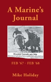 A Marine's Journal - Feb '67 - Feb '68 ebook by Mike Holiday