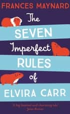 The Seven Imperfect Rules of Elvira Carr ebook by Frances Maynard