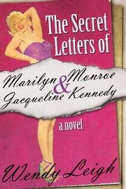 The Secret Letters of Marilyn Monroe and Jacqueline Kennedy ebook by Wendy Leigh
