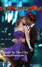 Sizzle In The City 電子書籍 by Wendy Etherington