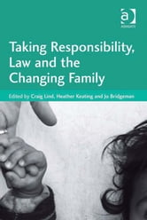Taking Responsibility, Law and the Changing Family ebook by