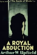 A Royal Abduction ebook by Arthur W. Upfield