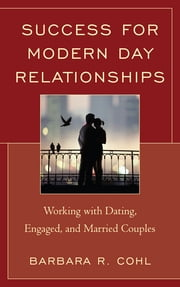 Success for Modern Day Relationships - Working with Dating, Engaged, and Married Couples ebook by Ph. R. D Cohl