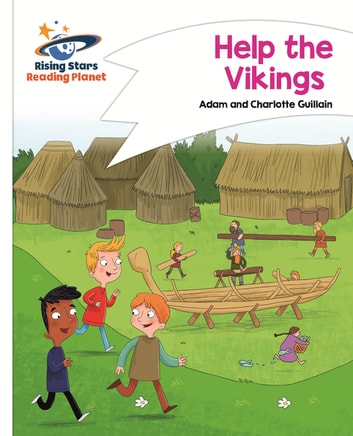 Reading Planet - Help the Vikings - White: Comet Street Kids ebook by Adam Guillain,Charlotte Guillain
